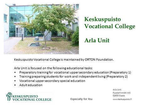 Keskuspuisto Vocational College Arla Unit Keskuspuisto Vocational College is maintained by ORTON Foundation. Arla Unit is focused on the following educational.