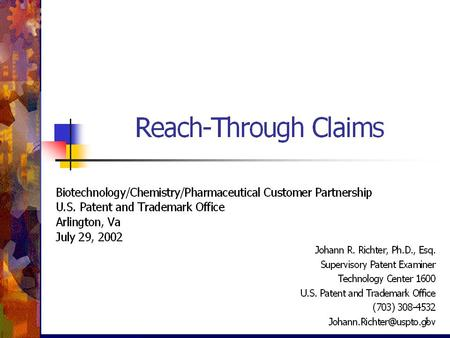 """REACH-THROUGH CLAIMS""  ""Reach-through claims"" are claims to future inventions based on currently disclosed inventions.  These include claims directed."
