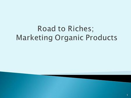 1 Road to Riches; Marketing Organic Products. 2 Why should I consider growing Organic for Farmers Markets?  Organic market segment fastest growing 15.