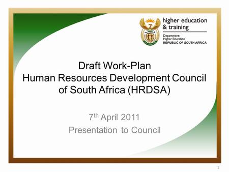 Draft Work-Plan Human Resources Development Council of South Africa (HRDSA) 7 th April 2011 Presentation to Council 1.