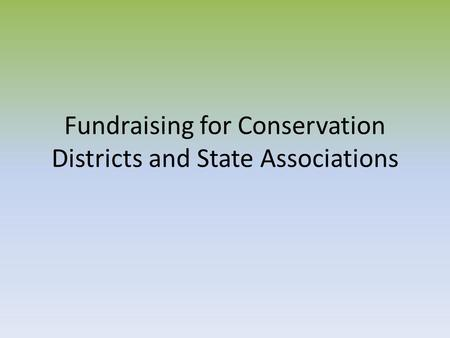 Fundraising for Conservation Districts and State Associations.