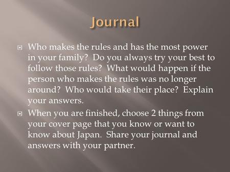  Who makes the rules and has the most power in your family? Do you always try your best to follow those rules? What would happen if the person who makes.