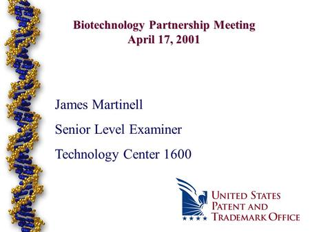 1 Biotechnology Partnership Meeting April 17, 2001 James Martinell Senior Level Examiner Technology Center 1600.