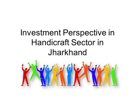 Investment Perspective in Handicraft Sector in Jharkhand.