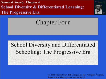 1 School & Society: Chapter 4 School Diversity & Differentiated Learning: The Progressive Era Chapter Four School Diversity and Differentiated Schooling: