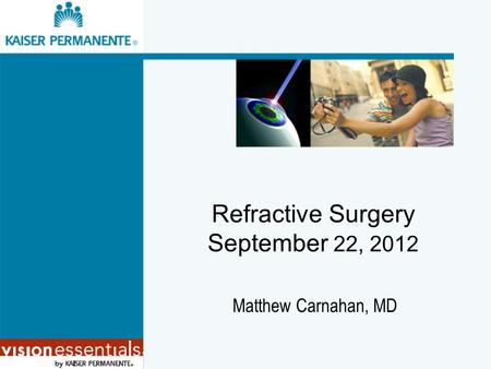 Refractive Surgery September 22, 2012 Matthew Carnahan, MD.