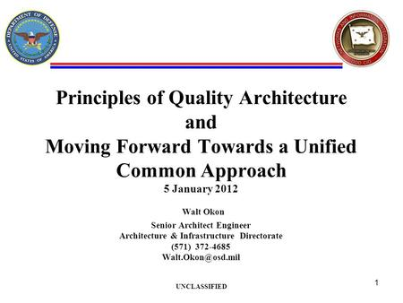 Principles of Quality Architecture and Moving Forward Towards a Unified Common Approach 5 January 2012 Walt Okon Senior Architect Engineer Architecture.