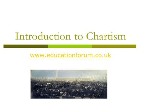 Introduction to Chartism www.educationforum.co.uk.