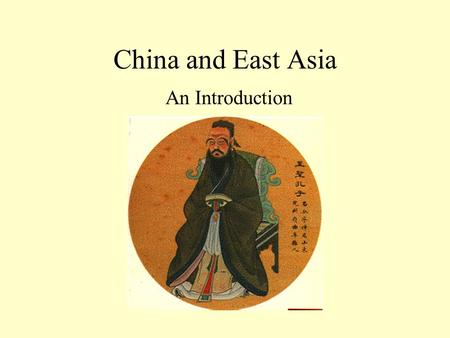 China and East Asia An Introduction. Key Concepts Cultural components –Middle Kingdom, tian-di-ren, mandate of heaven, filial piety The Dao and Confucius.