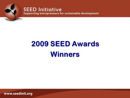 2009 SEED Awards Winners. covering 19 countries involving over 80 different organisations.