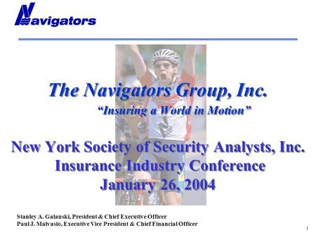 "1 The Navigators Group, Inc. ""Insuring a World in Motion"" New York Society of Security Analysts, Inc. Insurance Industry Conference January 26, 2004 Stanley."