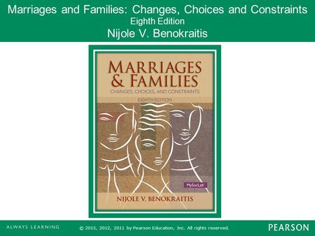Marriages and Families: Changes, Choices and Constraints Eighth Edition Nijole V. Benokraitis © 2015, 2012, 2011 by Pearson Education, Inc. All rights.