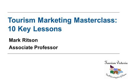 Tourism Marketing Masterclass: 10 Key Lessons Mark Ritson Associate Professor.