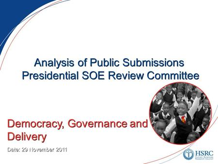 Analysis of Public Submissions Presidential SOE Review Committee Democracy, Governance and Service Delivery Date: 29 November 2011 Democracy, Governance.