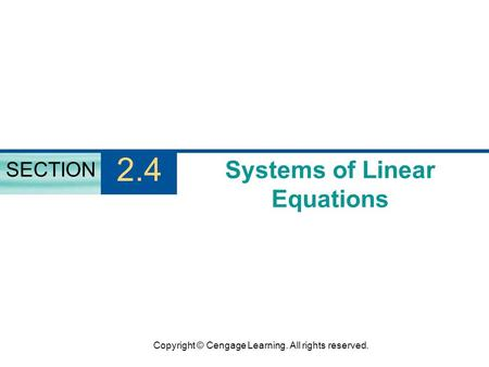 Copyright © Cengage Learning. All rights reserved. Systems of Linear Equations SECTION 2.4.