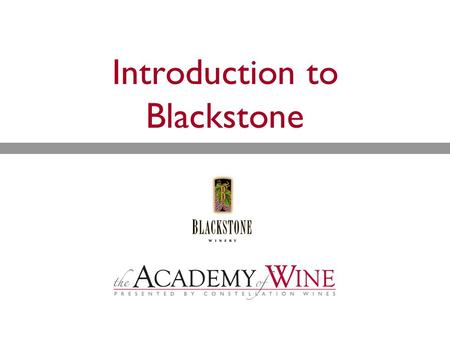Introduction to Blackstone. Presentation Overview  History  Vineyard Sourcing  Wines.