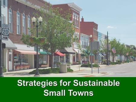 Strategies for Sustainable Small Towns. Six Challenges of Small Communities Gloom-o-Vision presents.