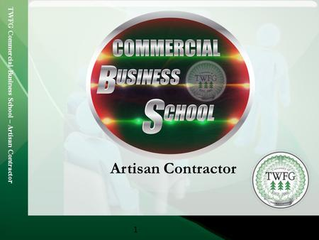 TWFG Commercial Business School – Artisan Contracto r 1 Artisan Contractor.