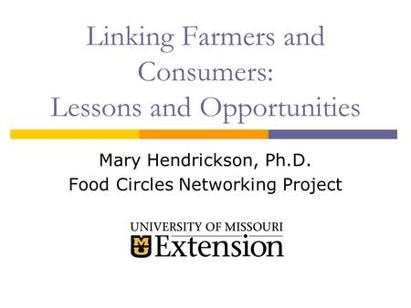 Linking Farmers and Consumers: Lessons and Opportunities Mary Hendrickson, Ph.D. Food Circles Networking Project.