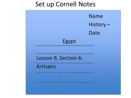Set up Cornell Notes Name History – Date Egypt Lesson 9, Section 6: Artisans.