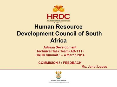 Human Resource Development Council of South Africa Artisan Development Technical Task Team (AD-TTT) HRDC Summit 3 – 4 March 2014 COMMISION 3 : FEEDBACK.