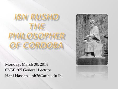 Monday, March 30, 2014 CVSP 205 General Lecture Hani Hassan –