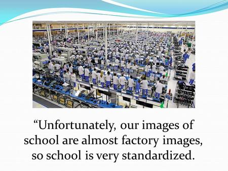 """Unfortunately, our images of school are almost factory images, so school is very standardized."