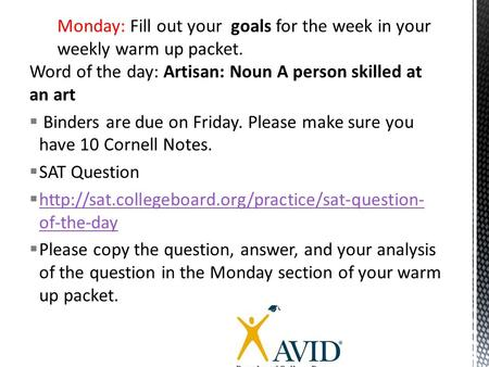 Word of the day: Artisan: Noun A person skilled at an art  Binders are due on Friday. Please make sure you have 10 Cornell Notes.  SAT Question 