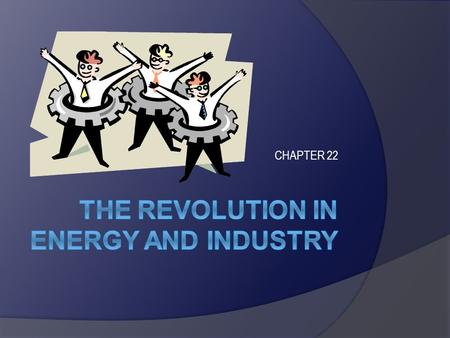 CHAPTER 22. Learning Targets After reading and studying this chapter, students should be able to discuss the factors that led to the revolution in energy.