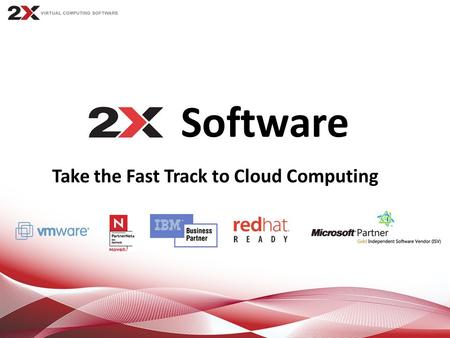 Software Take the Fast Track to Cloud Computing. Contents Background 2X Virtual Computing Solutions 2X Software Licensing and Pricing Advantages Contact.