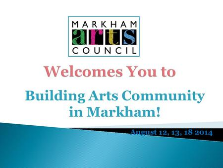 Building Arts Community in Markham! August 12, 13, 18 2014.
