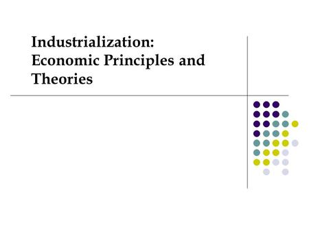 Industrialization: Economic Principles and Theories