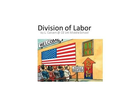Division of Labor by L. CE Utt Middle School.