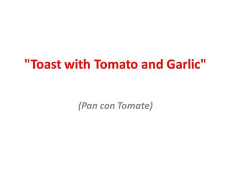 Toast with Tomato and Garlic (Pan con Tomate). Toast with Tomato and Garlic Ingredients.