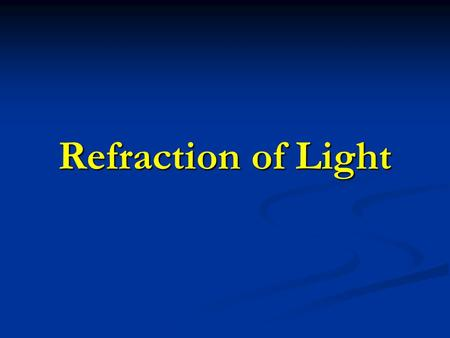 Refraction of Light. What is Refraction? Refraction is the bending of light as it travels from one medium to another. Refraction is the bending of light.