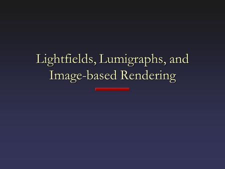 Lightfields, Lumigraphs, and Image-based Rendering.