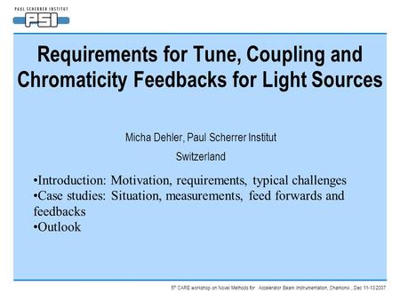 5 th CARE workshop on Novel Methods for Accelerator Beam Instrumentation, Chamonix, Dec 11-13 2007 Requirements for Tune, Coupling and Chromaticity Feedbacks.