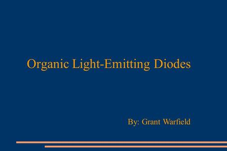 Organic Light-Emitting Diodes By: Grant Warfield.