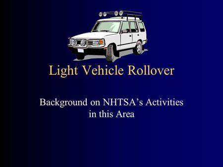 Light Vehicle Rollover Background on NHTSA's Activities in this Area.