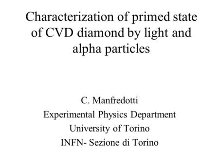 Characterization of primed state of CVD diamond by light and alpha particles C. Manfredotti Experimental Physics Department University of Torino INFN-