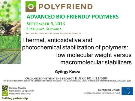 ADVANCED BIO-FRIENDLY POLYMERS György Kasza Thermal, antioxidative and photochemical stabilization of polymers: low molecular weight versus macromolecular.