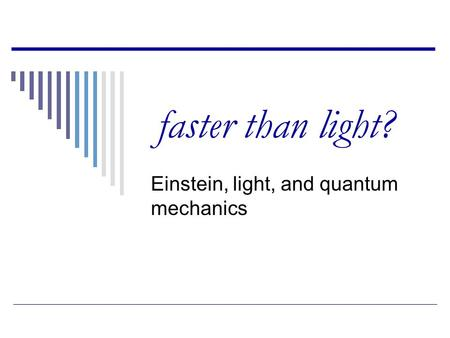 Faster than light? Einstein, light, and quantum mechanics.
