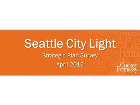 Seattle City Light Strategic Plan Survey April 2012 Strategic Plan Survey April 2012.