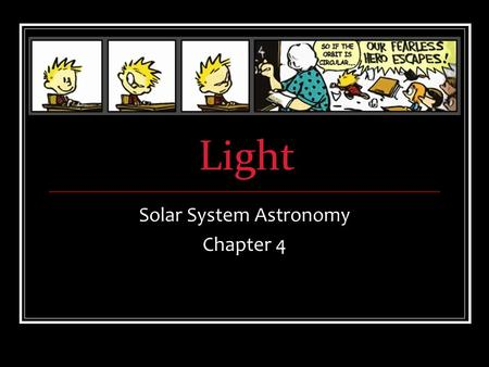Light Solar System Astronomy Chapter 4. Light & Matter Light tells us about matter Almost all the information we receive from space is in the form of.