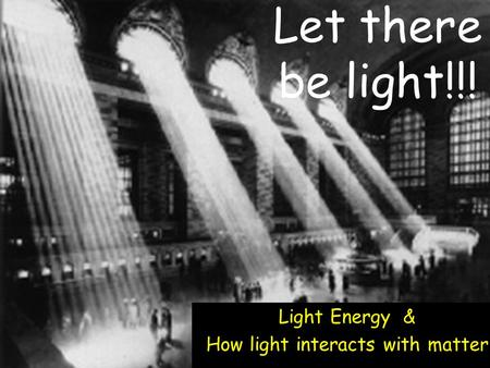 Light Energy & How light interacts with matter