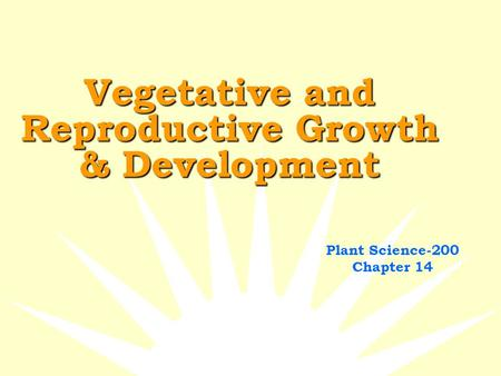 Vegetative and Reproductive Growth & Development Plant Science-200 Chapter 14.