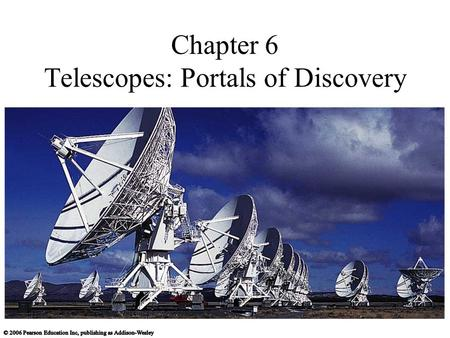 Chapter 6 Telescopes: Portals of Discovery. 6.1 Eyes and Cameras: Everyday Light Sensors Our goals for learning How does your eye form an image? How do.
