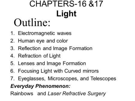 CHAPTERS-16 &17 Light 1.Electromagnetic waves 2.Human eye and color 3.Reflection and Image Formation 4.Refraction of Light 5.Lenses and Image Formation.