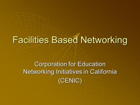 Facilities Based Networking Corporation for Education Networking Initiatives in California (CENIC)