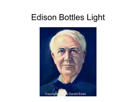 Edison Bottles Light. Not the 'Brightest' Kid Thomas Edison was considered a trouble maker in school. He was kicked out of school in the 3 rd grade because.